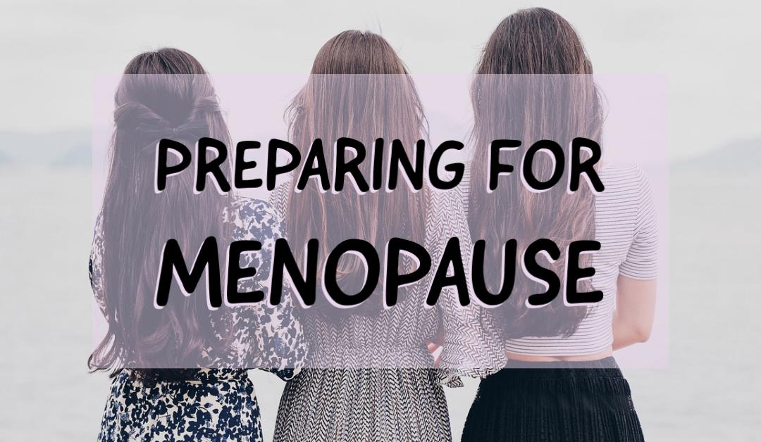Preparing for Menopause