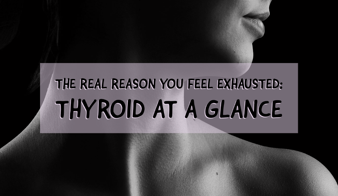 The Real Reason You Feel Exhausted: Thyroid at a Glance