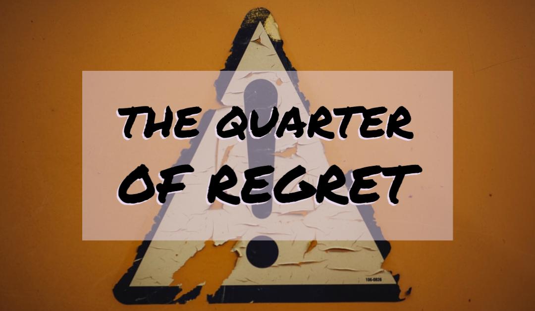The Quarter of Regret