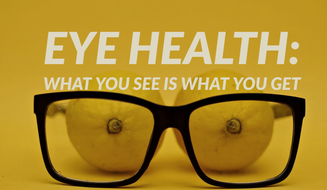 Eye Health: What you SEE is What you GET