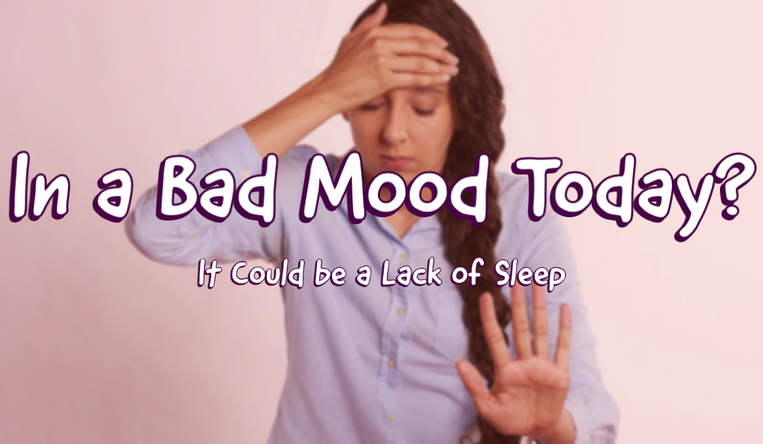 Are You in a Bad Mood Today? It Could be a Lack of Sleep.