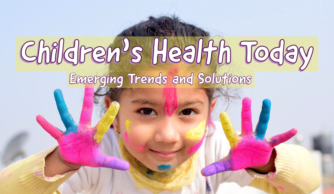 Children's Health Today: Emerging Trends and Solutions