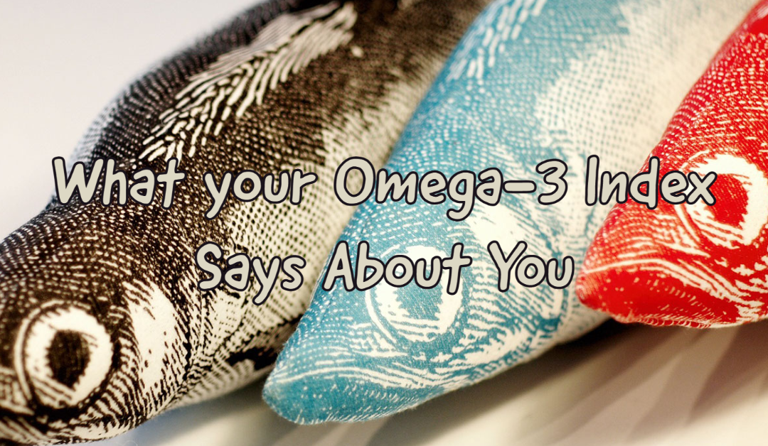 What Your Omega-3 Index Says About You